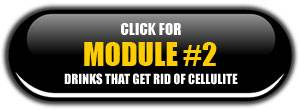 Module 2: Drinks That Get Rid of Cellulite